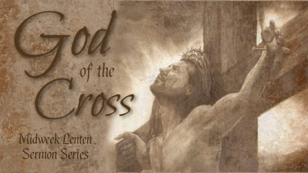 God of the Cross (Lent Midweek)