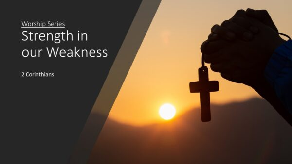 Strength in our Weakness (2 Corinthians)